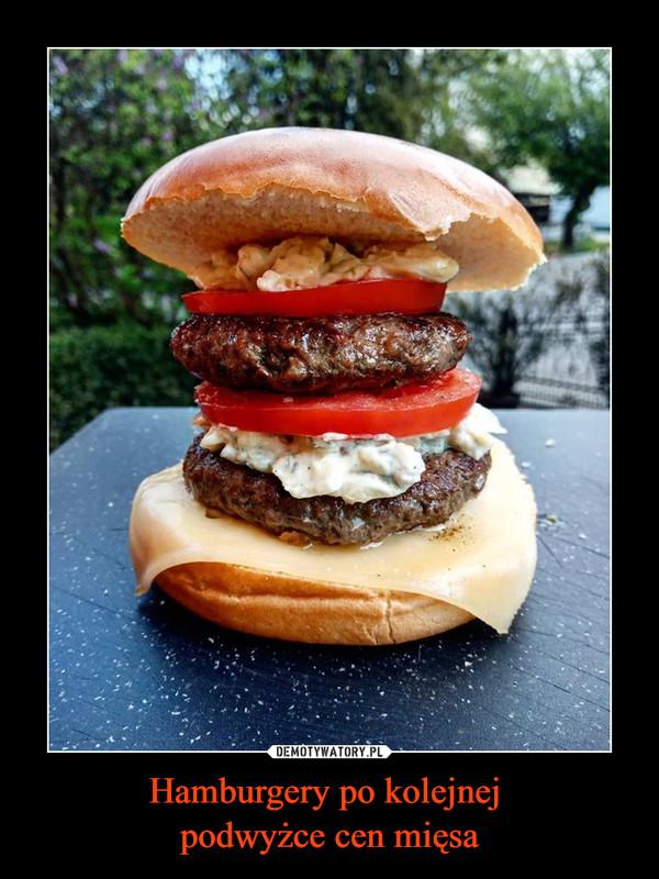 Hamburgery po kolejnej podwyżce cen mięsa –