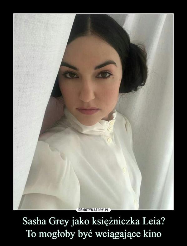Sasha Grey jako księżniczka Leia?To mogłoby być wciągające kino –