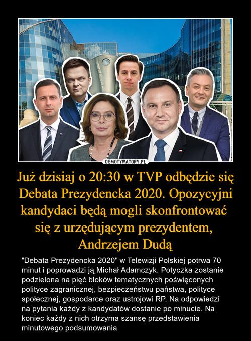 Już dzisiaj o 20:30 w TVP odbędzie się Debata Prezydencka 2020. Opozycyjni kandydaci będą mogli skonfrontować  się z urzędującym prezydentem,  Andrzejem Dudą