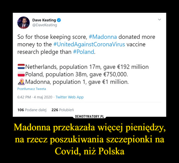 Madonna przekazała więcej pieniędzy, na rzecz poszukiwania szczepionki na Covid, niż Polska –  So for those keeping score, #Madonna donated more money to the #UnitedAgainstCoronaVirus vaccine research pledge than #Poland.