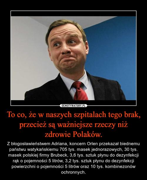 To co, że w naszych szpitalach tego brak, przecież są ważniejsze rzeczy niż zdrowie Polaków.