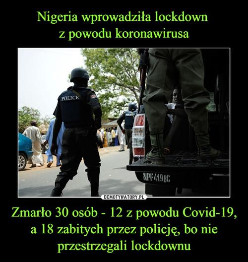 Nigeria wprowadziła lockdown  z powodu koronawirusa Zmarło 30 osób - 12 z powodu Covid-19, a 18 zabitych przez policję, bo nie przestrzegali lockdownu