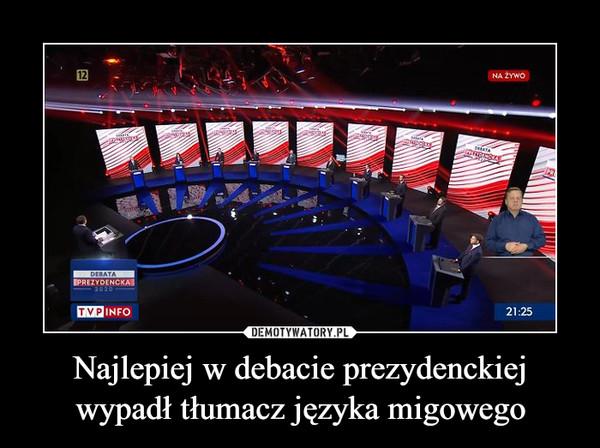 Najlepiej w debacie prezydenckiej wypadł tłumacz języka migowego –