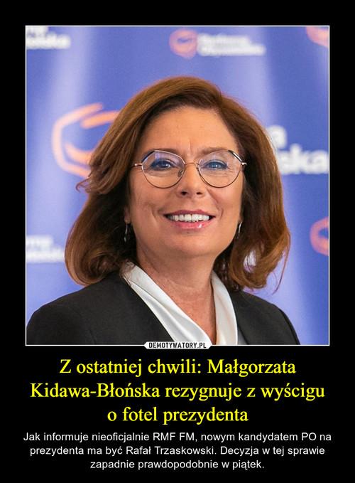 Z ostatniej chwili: Małgorzata Kidawa-Błońska rezygnuje z wyścigu o fotel prezydenta