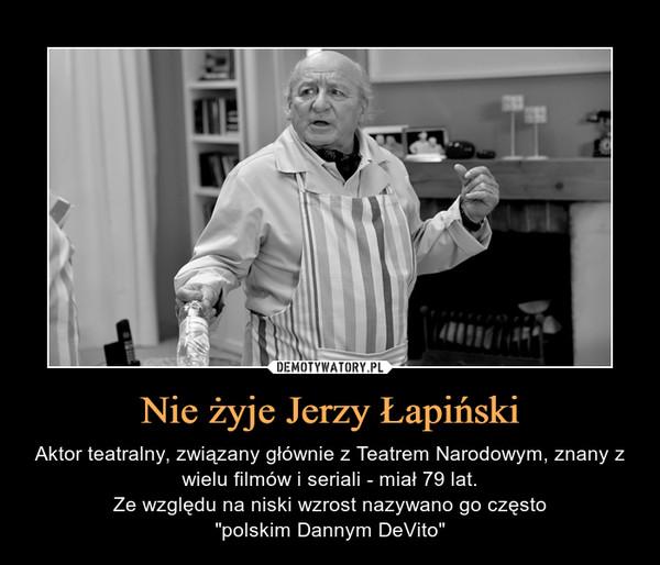 """Nie żyje Jerzy Łapiński – Aktor teatralny, związany głównie z Teatrem Narodowym, znany z wielu filmów i seriali - miał 79 lat.Ze względu na niski wzrost nazywano go często""""polskim Dannym DeVito"""""""