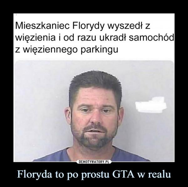 Floryda to po prostu GTA w realu –  Mieszkaniec Florydy wyszedł z więzienia i od razu ukradł samochód z więziennego parkingu