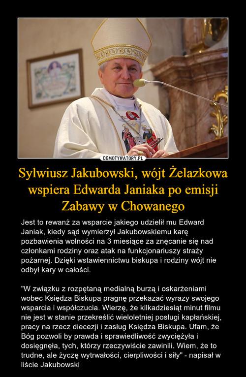 Sylwiusz Jakubowski, wójt Żelazkowa wspiera Edwarda Janiaka po emisji Zabawy w Chowanego