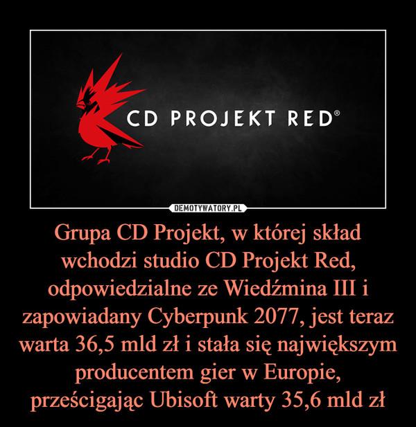 Grupa CD Projekt, w której skład wchodzi studio CD Projekt Red, odpowiedzialne ze Wiedźmina III i zapowiadany Cyberpunk 2077, jest teraz warta 36,5 mld zł i stała się największym producentem gier w Europie, prześcigając Ubisoft warty 35,6 mld zł –