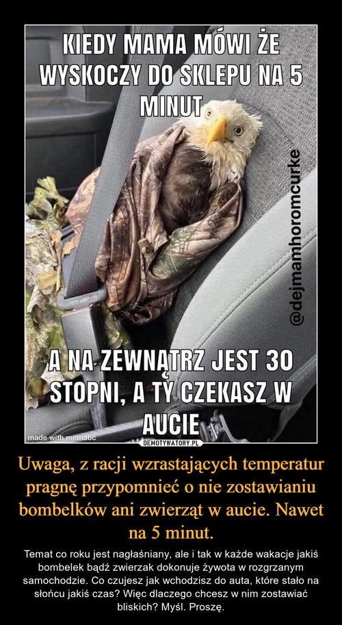 Uwaga, z racji wzrastających temperatur pragnę przypomnieć o nie zostawianiu bombelków ani zwierząt w aucie. Nawet na 5 minut.