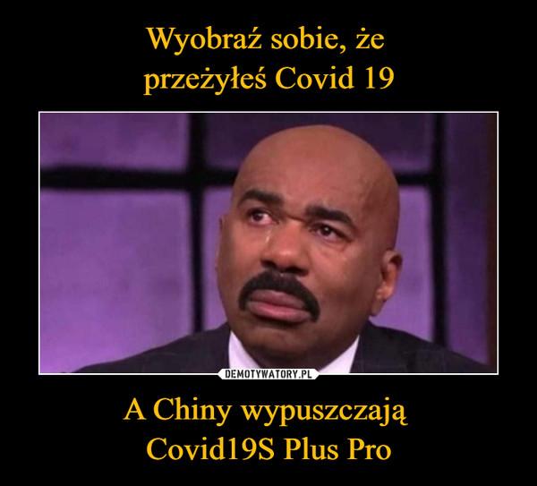 A Chiny wypuszczają Covid19S Plus Pro –