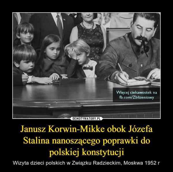 Janusz Korwin-Mikke obok Józefa Stalina nanoszącego poprawki do polskiej konstytucji – Wizyta dzieci polskich w Związku Radzieckim, Moskwa 1952 r