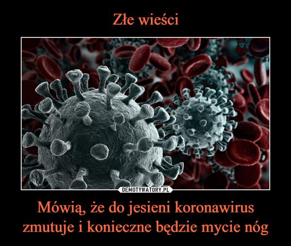 Mówią, że do jesieni koronawirus zmutuje i konieczne będzie mycie nóg –