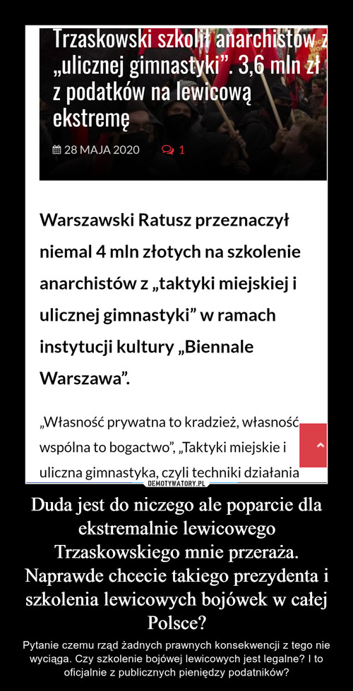 Duda jest do niczego ale poparcie dla ekstremalnie lewicowego Trzaskowskiego mnie przeraża. Naprawde chcecie takiego prezydenta i szkolenia lewicowych bojówek w całej Polsce?