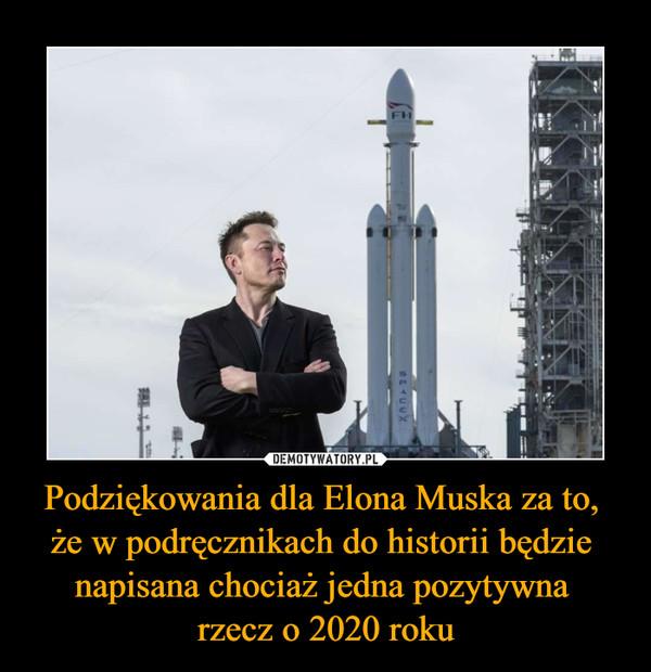 Podziękowania dla Elona Muska za to, że w podręcznikach do historii będzie napisana chociaż jedna pozytywna rzecz o 2020 roku –