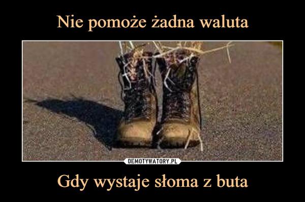 Gdy wystaje słoma z buta –