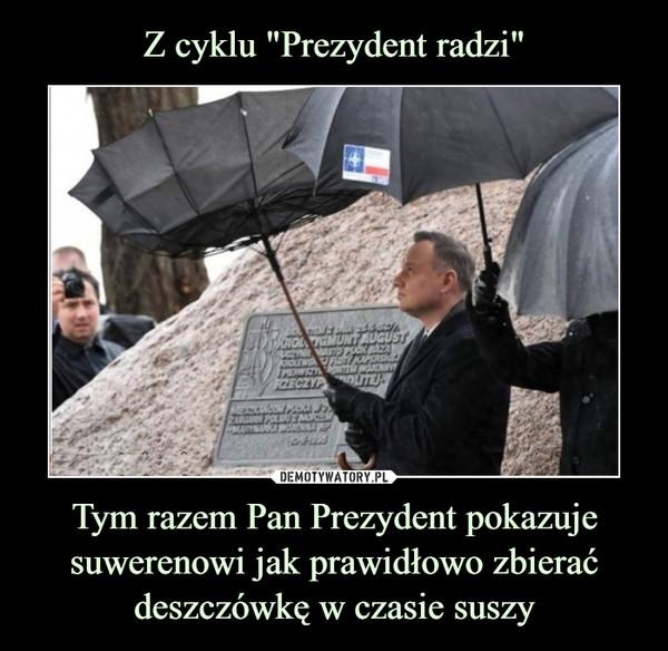 Tym razem Pan Prezydent pokazuje suwerenowi jak prawidłowo zbierać deszczówkę w czasie suszy –