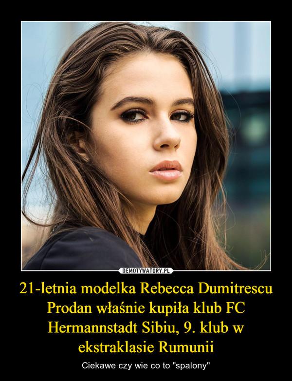 """21-letnia modelka Rebecca Dumitrescu Prodan właśnie kupiła klub FC Hermannstadt Sibiu, 9. klub w ekstraklasie Rumunii – Ciekawe czy wie co to """"spalony"""""""
