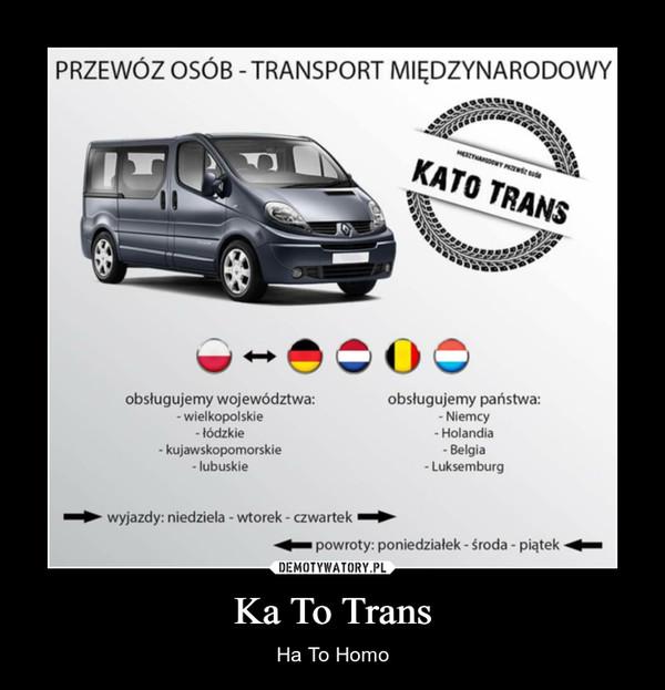 Ka To Trans – Ha To Homo