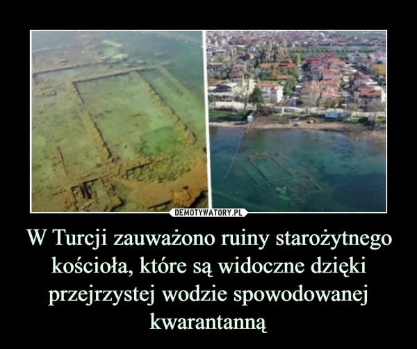 W Turcji zauważono ruiny starożytnego kościoła, które są widoczne dzięki przejrzystej wodzie spowodowanej kwarantanną –