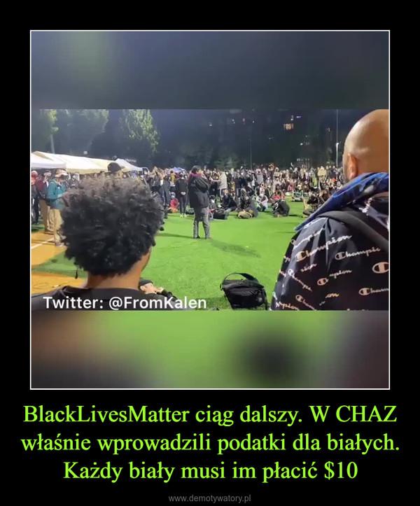 BlackLivesMatter ciąg dalszy. W CHAZ właśnie wprowadzili podatki dla białych. Każdy biały musi im płacić $10 –