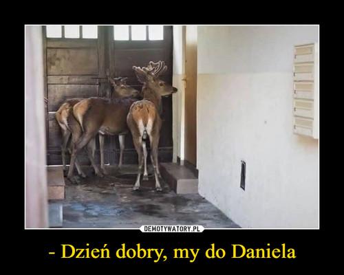 - Dzień dobry, my do Daniela