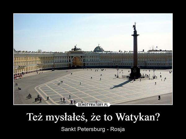 Też mysłałeś, że to Watykan? – Sankt Petersburg - Rosja
