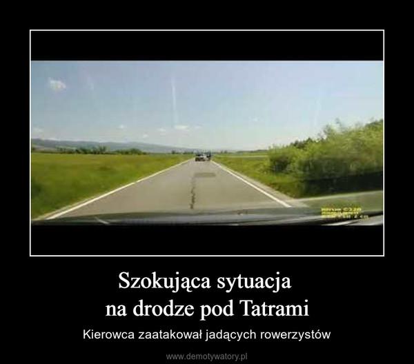 Szokująca sytuacja na drodze pod Tatrami – Kierowca zaatakował jadących rowerzystów