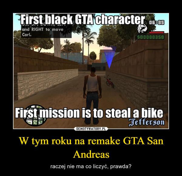 W tym roku na remake GTA San Andreas