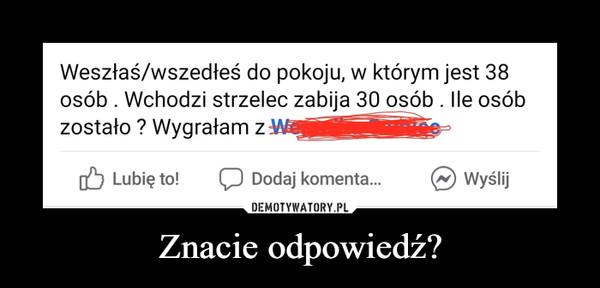 Znacie odpowiedź? –