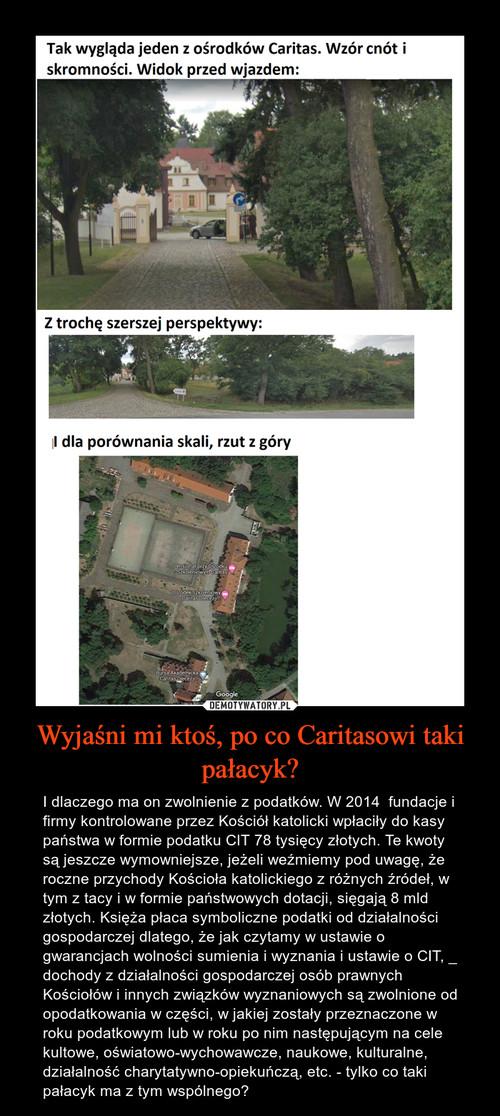 Wyjaśni mi ktoś, po co Caritasowi taki pałacyk?