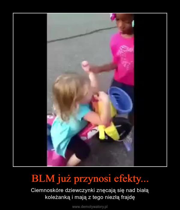 BLM już przynosi efekty... – Ciemnoskóre dziewczynki znęcają się nad białąkoleżanką i mają z tego niezłą frajdę