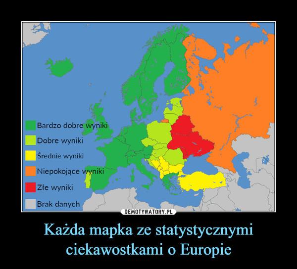 Każda mapka ze statystycznymi ciekawostkami o Europie –