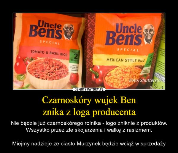 Czarnoskóry wujek Benznika z loga producenta – Nie będzie już czarnoskórego rolnika - logo zniknie z produktów. Wszystko przez złe skojarzenia i walkę z rasizmem.Miejmy nadzieje ze ciasto Murzynek będzie wciąż w sprzedaży