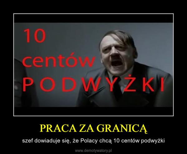 PRACA ZA GRANICĄ – szef dowiaduje się, że Polacy chcą 10 centów podwyżki