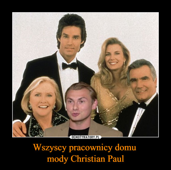 Wszyscy pracownicy domu mody Christian Paul –