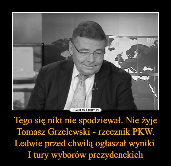 Tego się nikt nie spodziewał. Nie żyje Tomasz Grzelewski - rzecznik PKW. Ledwie przed chwilą ogłaszał wyniki I tury wyborów prezydenckich –