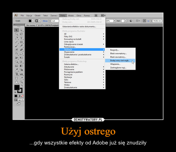 Użyj ostrego – ...gdy wszystkie efekty od Adobe już się znudziły