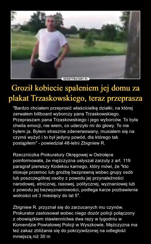 Groził kobiecie spaleniem jej domu za plakat Trzaskowskiego, teraz przeprasza