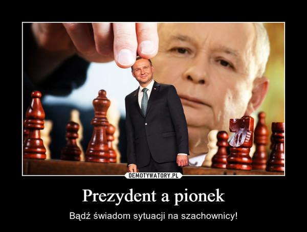 Prezydent a pionek – Bądź świadom sytuacji na szachownicy!