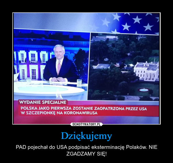 Dziękujemy – PAD pojechał do USA podpisać eksterminację Polaków. NIE ZGADZAMY SIĘ!