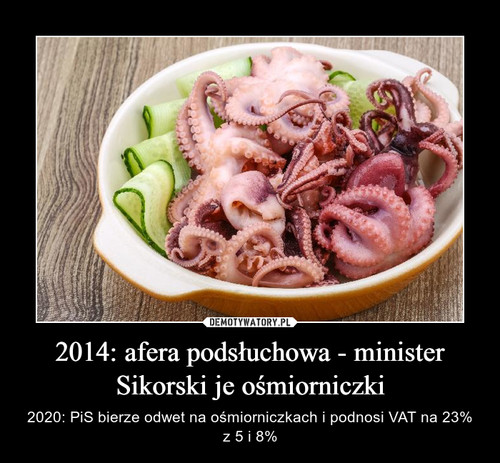 2014: afera podsłuchowa - minister Sikorski je ośmiorniczki