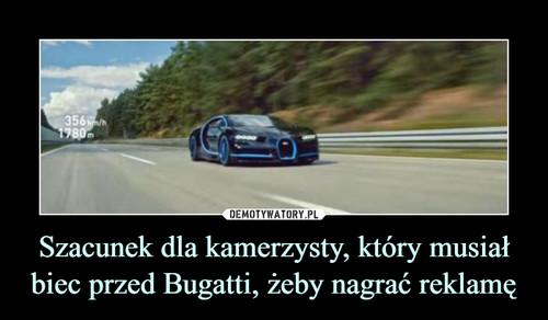 Szacunek dla kamerzysty, który musiał biec przed Bugatti, żeby nagrać reklamę