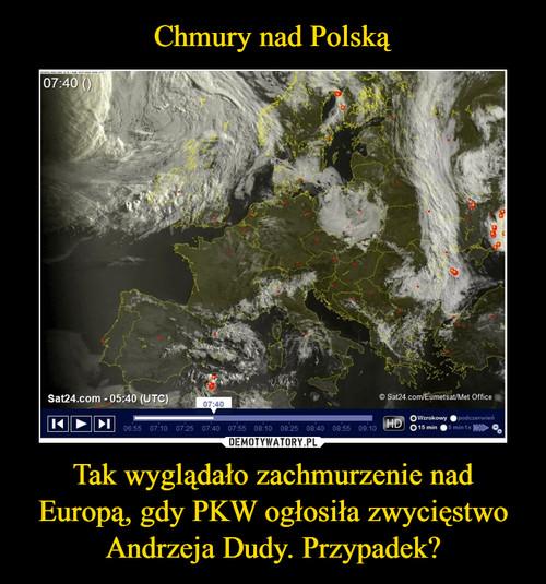 Chmury nad Polską Tak wyglądało zachmurzenie nad Europą, gdy PKW ogłosiła zwycięstwo Andrzeja Dudy. Przypadek?
