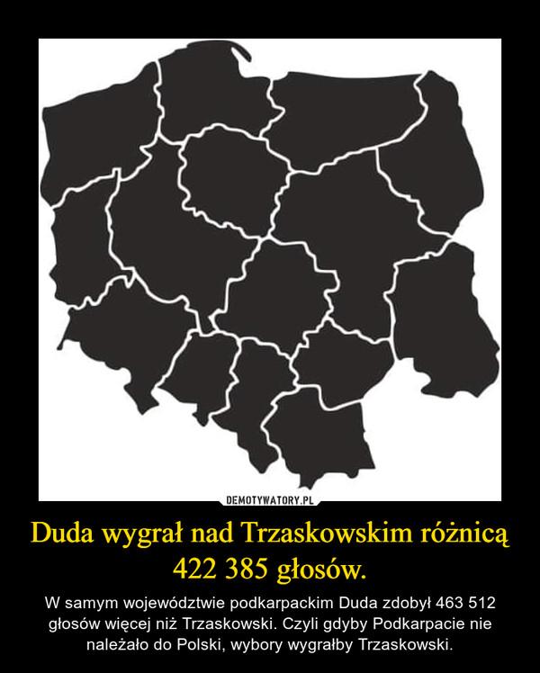 Duda wygrał nad Trzaskowskim różnicą 422 385 głosów. – W samym województwie podkarpackim Duda zdobył 463 512 głosów więcej niż Trzaskowski. Czyli gdyby Podkarpacie nie należało do Polski, wybory wygrałby Trzaskowski.