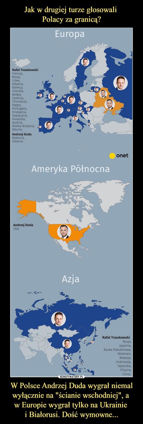"""Jak w drugiej turze głosowali  Polacy za granicą? W Polsce Andrzej Duda wygrał niemal wyłącznie na """"ścianie wschodniej"""", a  w Europie wygrał tylko na Ukrainie  i Białorusi. Dość wymowne..."""