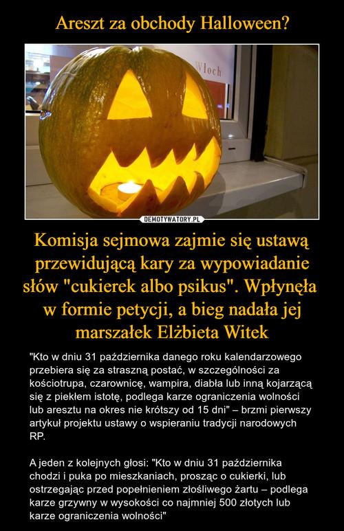 """Areszt za obchody Halloween? Komisja sejmowa zajmie się ustawą przewidującą kary za wypowiadanie słów """"cukierek albo psikus"""". Wpłynęła  w formie petycji, a bieg nadała jej marszałek Elżbieta Witek"""