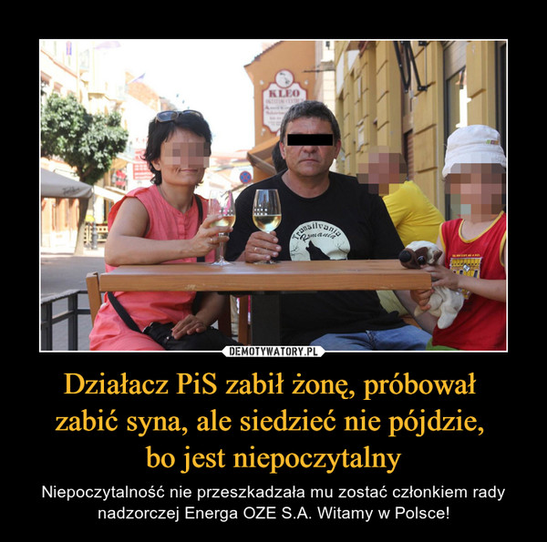 Działacz PiS zabił żonę, próbował zabić syna, ale siedzieć nie pójdzie, bo jest niepoczytalny – Niepoczytalność nie przeszkadzała mu zostać członkiem rady nadzorczej Energa OZE S.A. Witamy w Polsce!