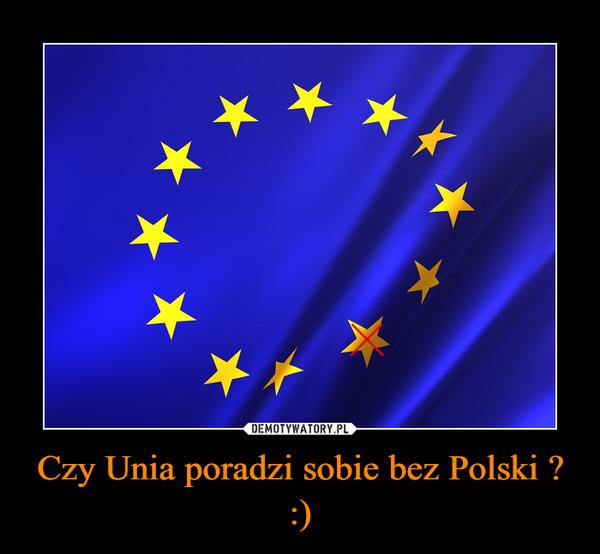 Czy Unia poradzi sobie bez Polski ? :) –