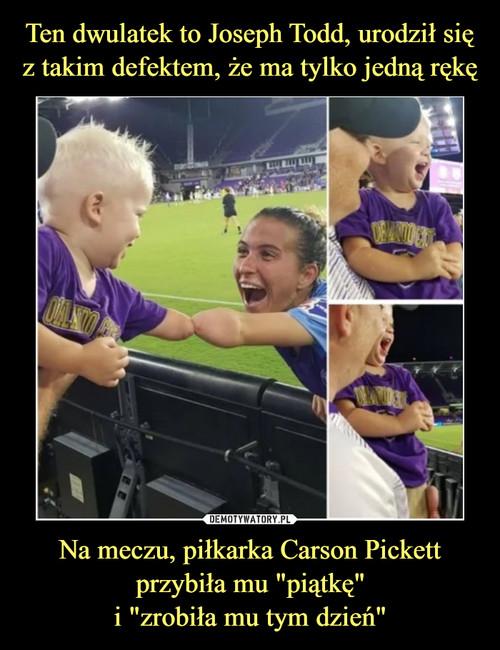 """Ten dwulatek to Joseph Todd, urodził się z takim defektem, że ma tylko jedną rękę Na meczu, piłkarka Carson Pickett przybiła mu """"piątkę"""" i """"zrobiła mu tym dzień"""""""