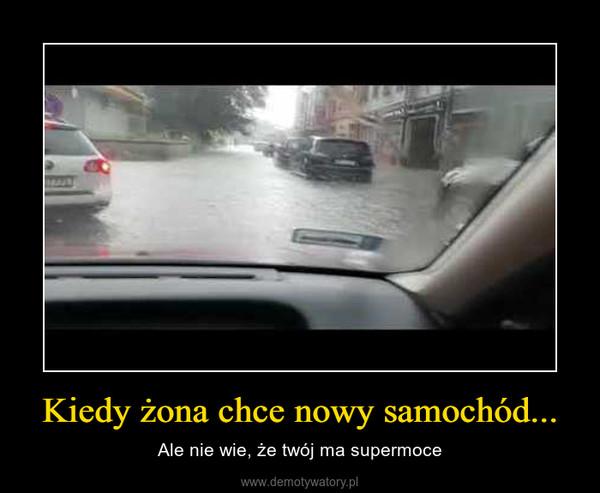 Kiedy żona chce nowy samochód... – Ale nie wie, że twój ma supermoce